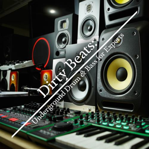 Dirty Beats/Underground Drum & Bass For Experts (2018)