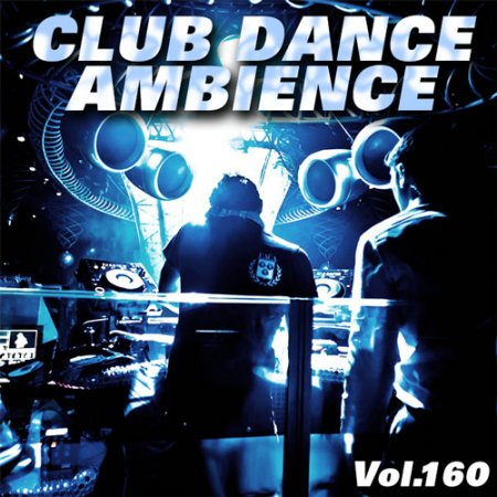 Club Dance Ambience Vol.160 (2018)