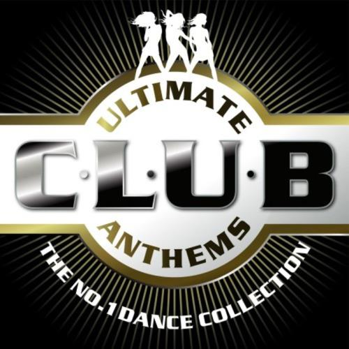 Ultimate Club Anthems (The No.1 Dance Collection)  ...