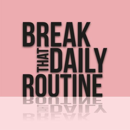 Break That Daily Routine (2018)