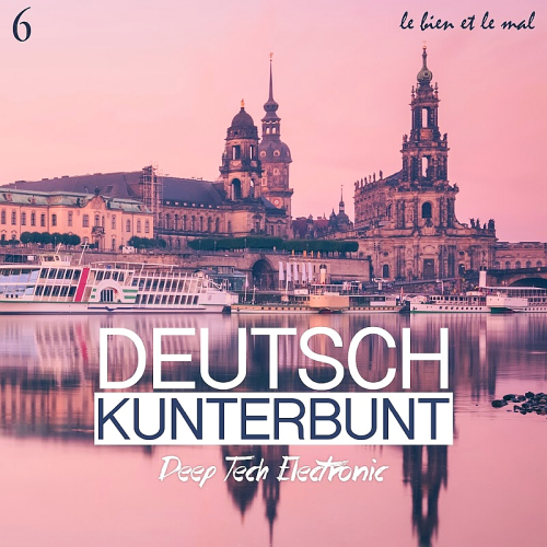 Deutsch Kunterbunt Vol. 6 - Deep, Tech, Electronic (2018)