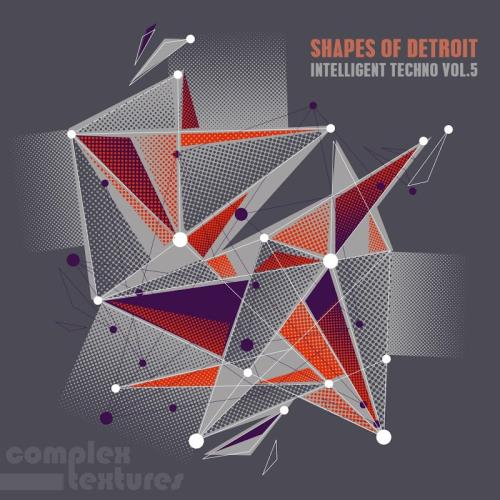 Shapes of Detroit - Intelligent Techno, Vol. 5 (20 ...