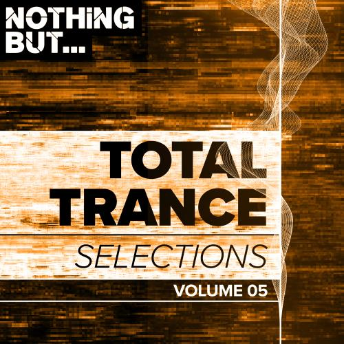 Nothing But... Total Trance Selections, Vol. 05 (2 ...