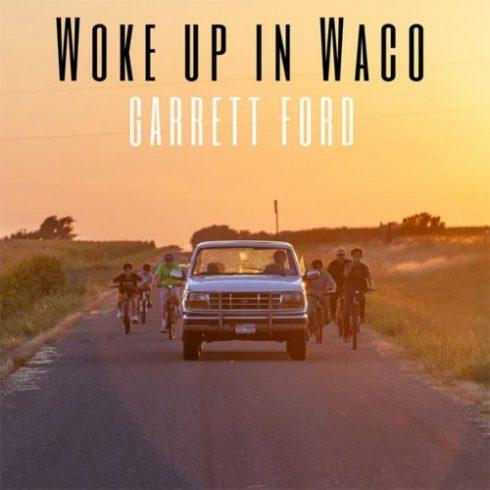 Garrett Ford – Woke up in Waco (2018)