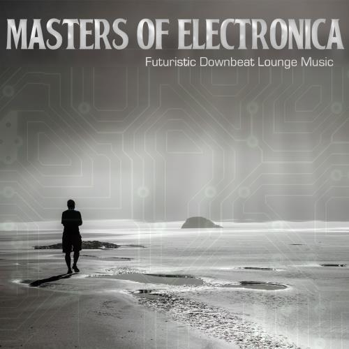 Masters of Electronica (Futuristic Downbeat Lounge ...