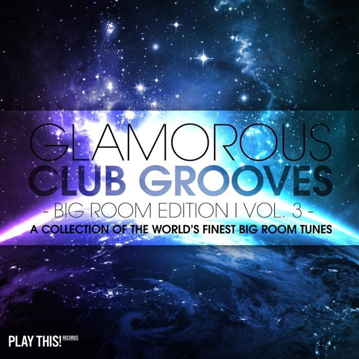 Glamorous Club Grooves-Big Room Edition, Vol. 3 (2 ...