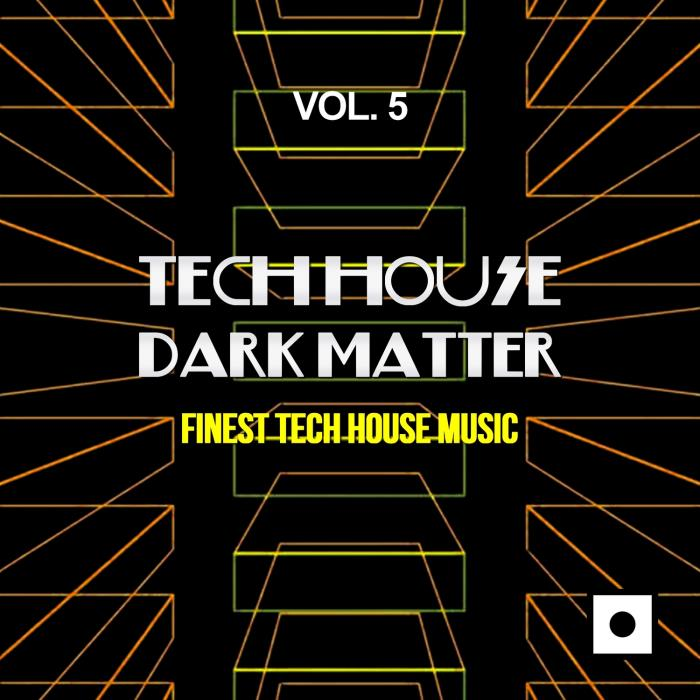 Tech House Dark Matter, Vol. 5 (Finest Tech House  ...