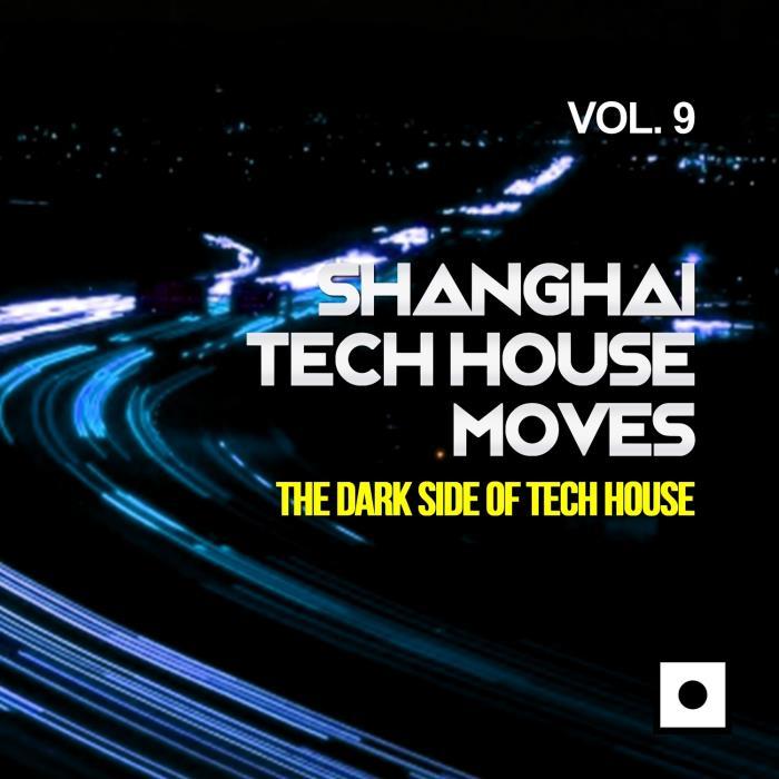 Shanghai Tech House Moves, Vol. 9 (The Dark Side O ...