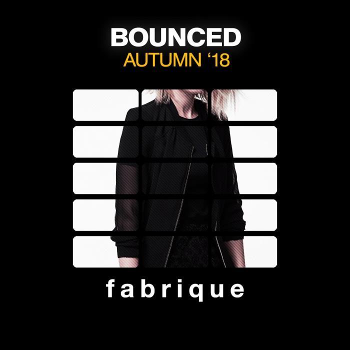 Fabrique Recordings - Bounced Autumn '18 (2018)