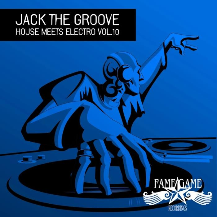 Jack the Groove - House Meets Electro, Vol. 10 (20 ...
