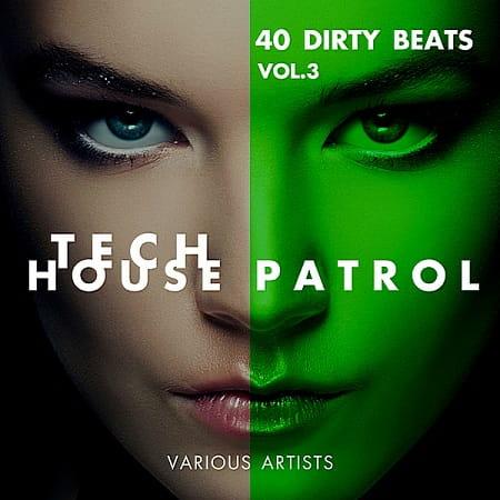 Tech House Patrol Vol.3 [40 Dirty Beats] (2018)