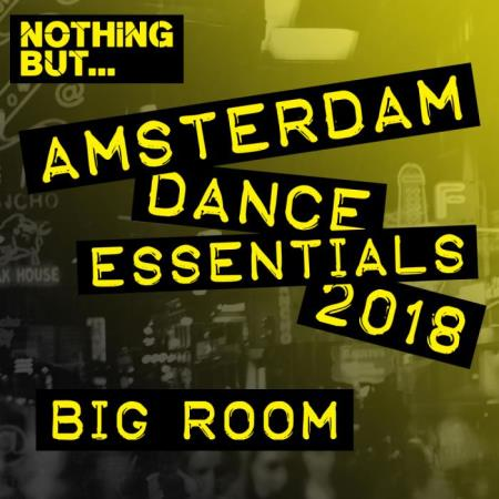 Nothing But... Amsterdam Dance Essentials 2018: Big Room (2018)