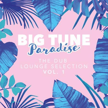 Big Tune Paradise - The Dub Lounge Selection, Vol. 1 (2018)