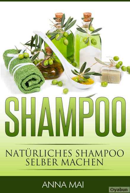 shampoo nat rliches shampoo selber machen 50 rezepte f r. Black Bedroom Furniture Sets. Home Design Ideas