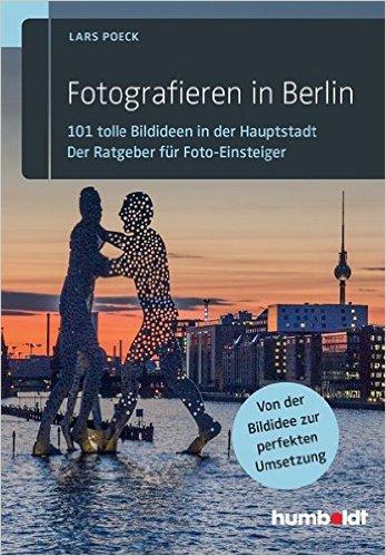 Buch Cover für Fotografieren in Berlin: 101 tolle Bildideen in der Hauptstadt. Der Ratgeber für Foto-Einsteiger