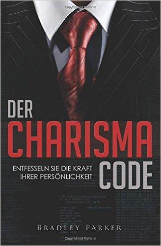 Buch Cover für Der Charisma Code: Entfesseln Sie die Kraft Ihrer Persönlichkeit - Mit 30 Tage Programm für mehr Ausstrahlung, Beliebtheit und Einfluss