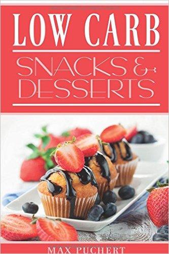 Buch Cover für Low Carb Snacks und Desserts: Rezepte für Low Carb Snacks und Desserts zum Abnehmen und Genießen Low Carb backen, Low Carb Rezepte, Low Carb