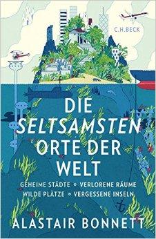 Buch Cover für Die seltsamsten Orte der Welt: Geheime Städte, Wilde Plätze, Verlorene Räume, Vergessene Inseln