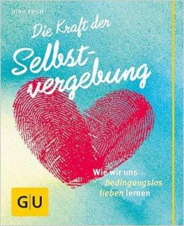 Buch Cover für Die Kraft der Selbstvergebung: Wie wir uns bedingungslos lieben lernen GU Der kleine Coach