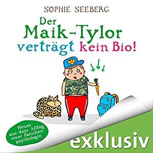 Hörbuch Cover für Der Maik-Tylor verträgt kein Bio: Neues aus dem Alltag einer Familienpsychologin