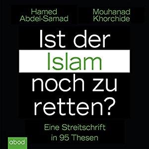 Hörbuch Cover Ist der Islam noch zu retten? Eine Streitschrift in 95 Thesen: Hamed Abdel-Samad & Mouhanad Khorchide