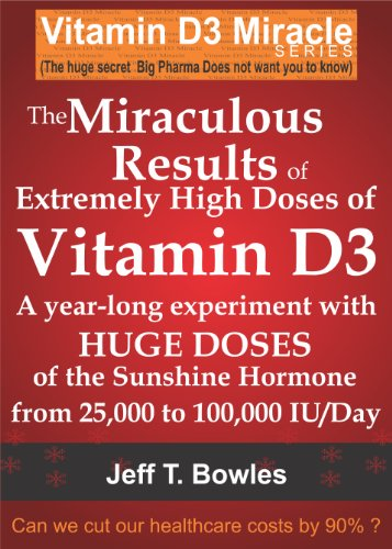 Buch Cover für THE MIRACULOUS RESULTS OF EXTREMELY HIGH DOSES OF THE SUNSHINE HORMONE VITAMIN D3 MY EXPERIMENT WITH HUGE DOSES OF D3 FROM 25,000 to 50,000 to 100,000 ... A Day OVER A 1 YEAR PERIOD (English Edition)