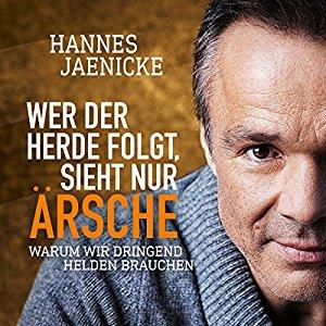 Hörbuch Cover Wer der Herde folgt, sieht nur Ärsche: Warum wir dringend Helden brauchen by Hannes Jaenicke