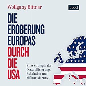 Hörbuch Cover Die Eroberung Europas durch die USA: Eine Strategie der Destabilisierung, Eskalation und Militarisierung