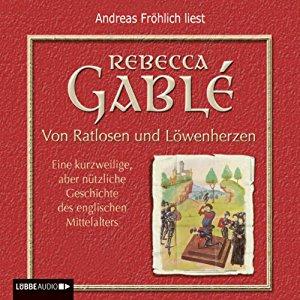 Hörbuch Cover Von Ratlosen und Löwenherzen. Eine kurzweilige, aber nützliche Geschichte des englischen Mittelalters by Rebecca Gablé
