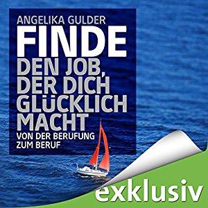Hörbuch Cover Finde den Job, der dich glücklich macht: Von der Berufung zum Beruf by Angelika Gulder