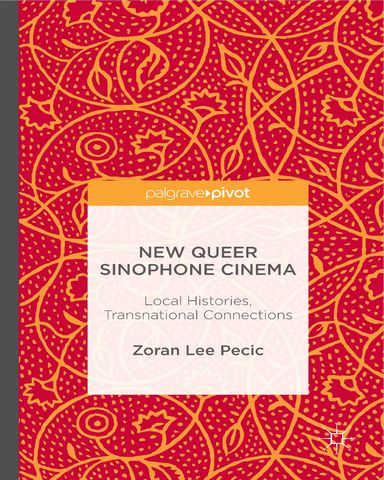 : New Queer Sinophone Cinema Local Histories Transnational Connections