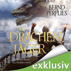 Bernd Perplies Der Drachenjaeger Die erste Reise ins Wolkenmeer ungekuerzt