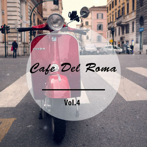 Cafe Del Roma Vol.4 (Fresh Brewed Italian Coffee Tunes) (2017)